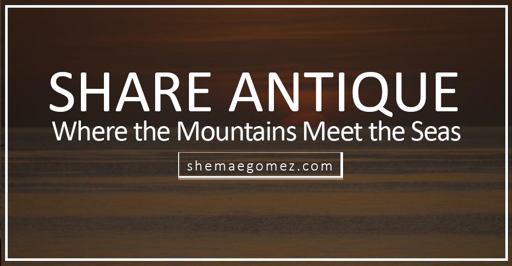 Share Antique: Where the Mountains Meet the Seas